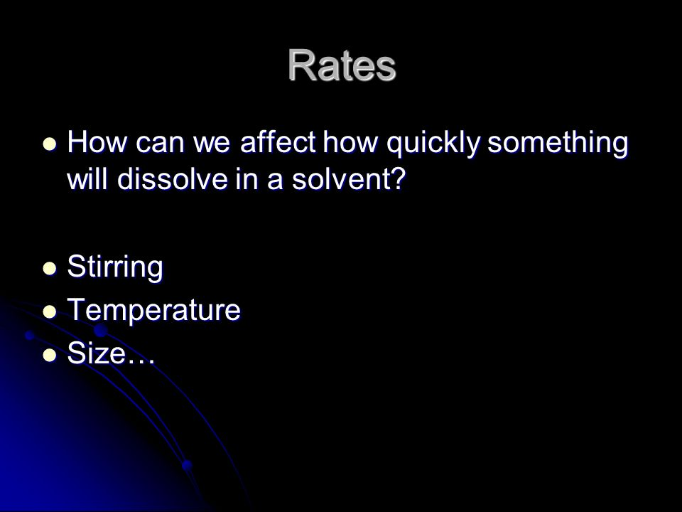 Rates How can we affect how quickly something will dissolve in a solvent.
