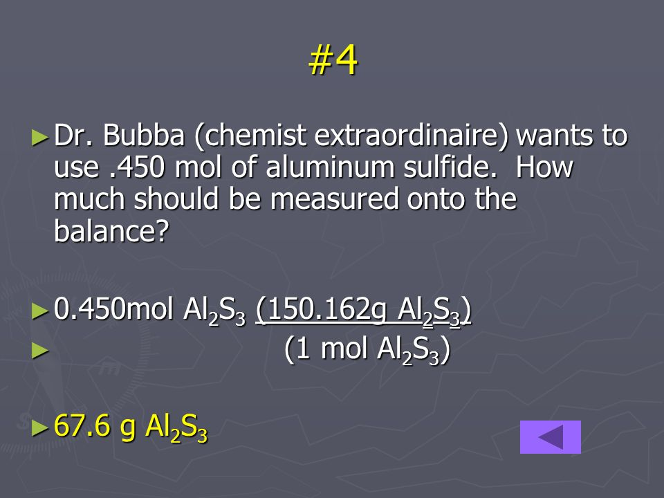 #4 Dr. Bubba (chemist extraordinaire) wants to use.450 mol of aluminum sulfide.