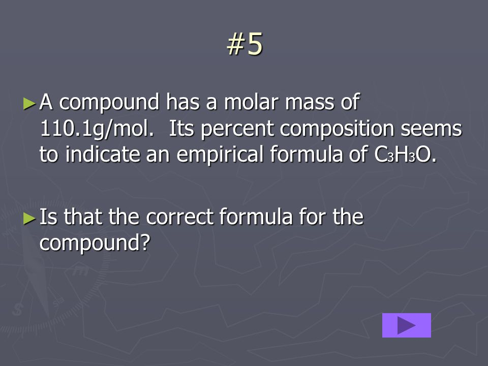 #5 A compound has a molar mass of 110.1g/mol.