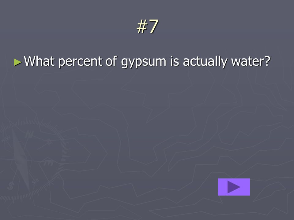 #7 What percent of gypsum is actually water What percent of gypsum is actually water
