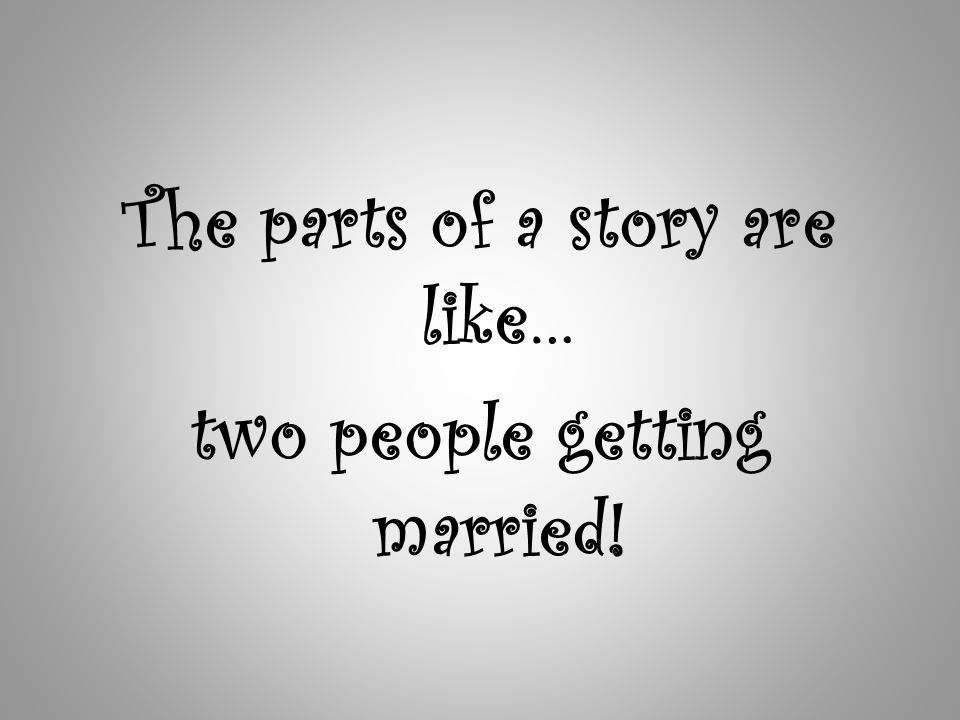 The parts of a story are like… two people getting married!