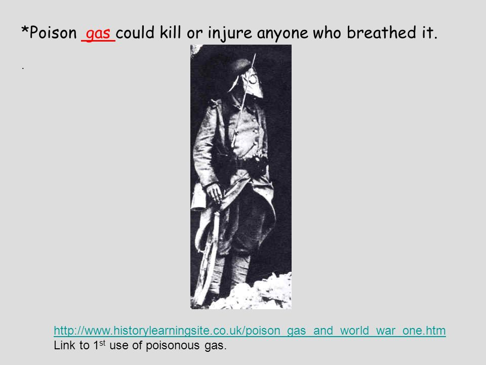 *Poison gas could kill or injure anyone who breathed it..