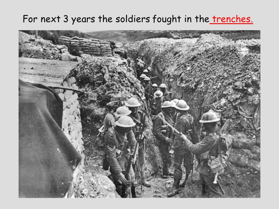 For next 3 years the soldiers fought in the trenches.