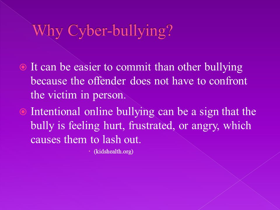 It can be easier to commit than other bullying because the offender does not have to confront the victim in person.