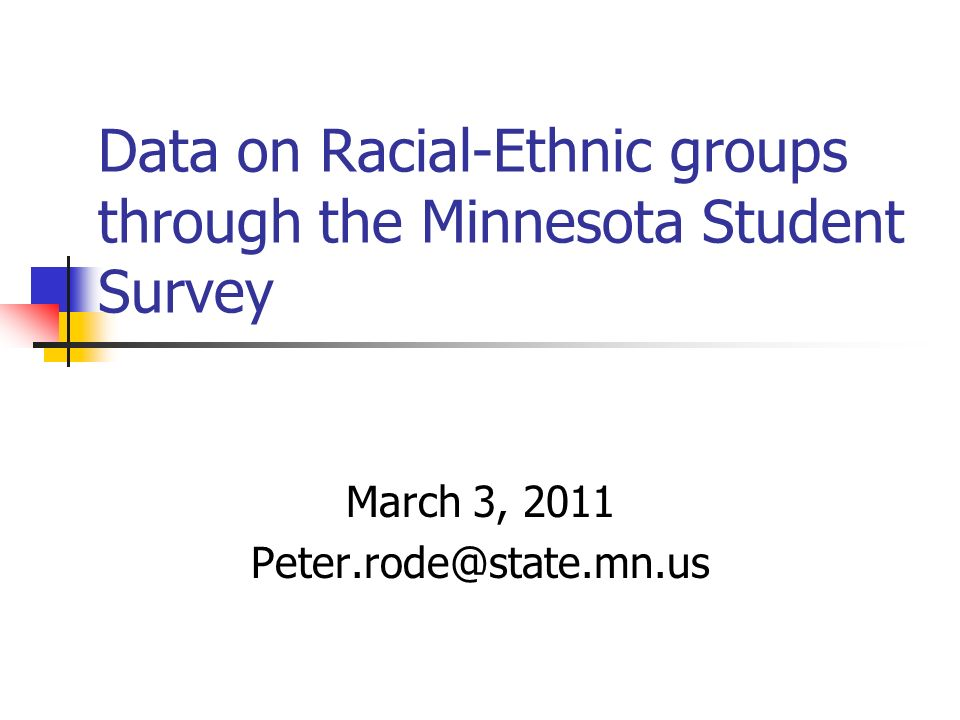 Data on Racial-Ethnic groups through the Minnesota Student Survey March 3, 2011 Peter.rode@state.mn.us