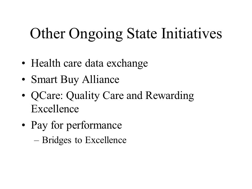 Health care data exchange Smart Buy Alliance QCare: Quality Care and Rewarding Excellence Pay for performance –Bridges to Excellence