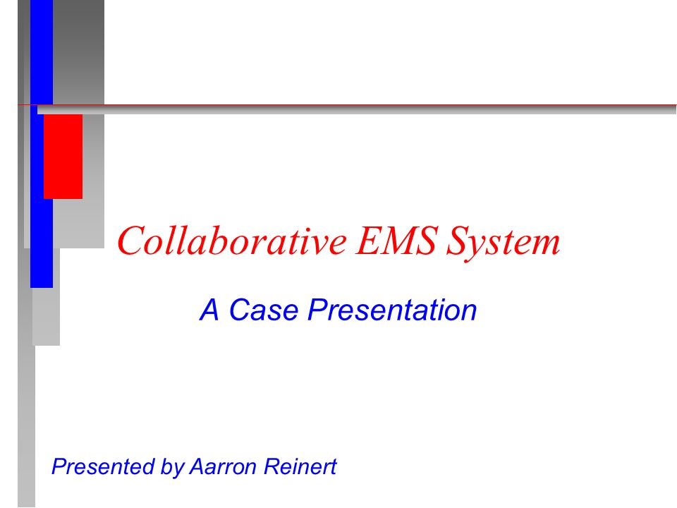 Collaborative EMS System A Case Presentation Presented by Aarron Reinert