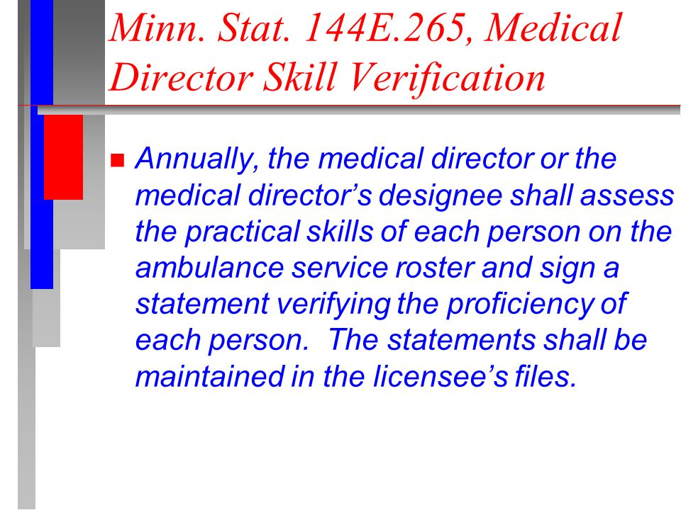 n Annually, the medical director or the medical directors designee shall assess the practical skills of each person on the ambulance service roster and sign a statement verifying the proficiency of each person.