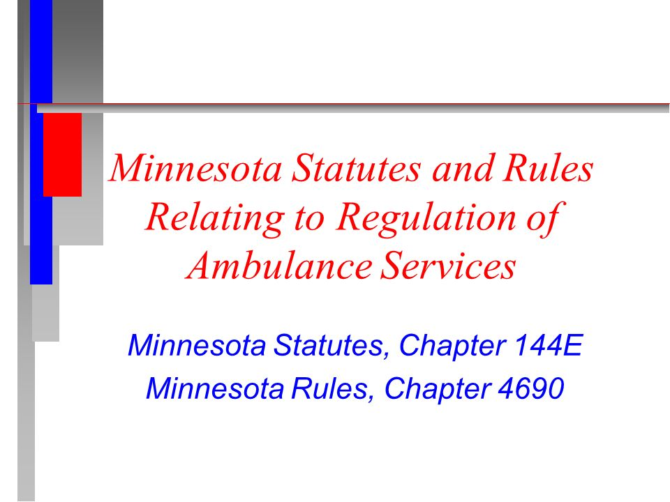 Minnesota Statutes and Rules Relating to Regulation of Ambulance Services Minnesota Statutes, Chapter 144E Minnesota Rules, Chapter 4690
