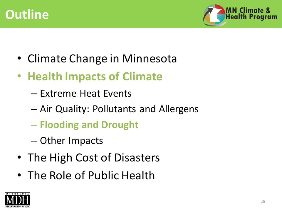 Outline Climate Change in Minnesota Health Impacts of Climate – Extreme Heat Events – Air Quality: Pollutants and Allergens – Flooding and Drought – Other Impacts The High Cost of Disasters The Role of Public Health 28
