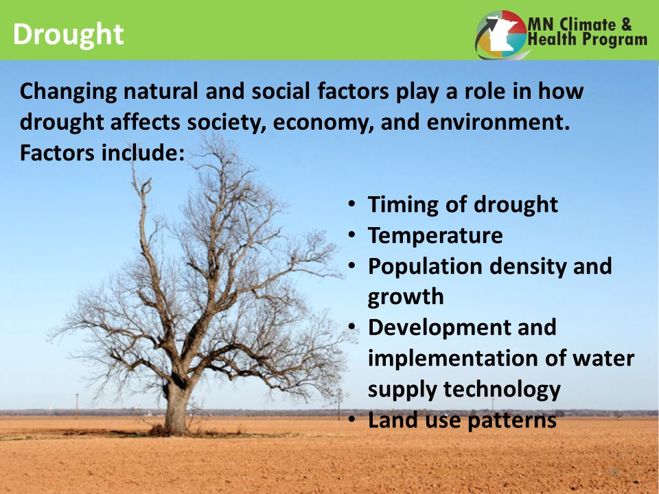 Drought Changing natural and social factors play a role in how drought affects society, economy, and environment.