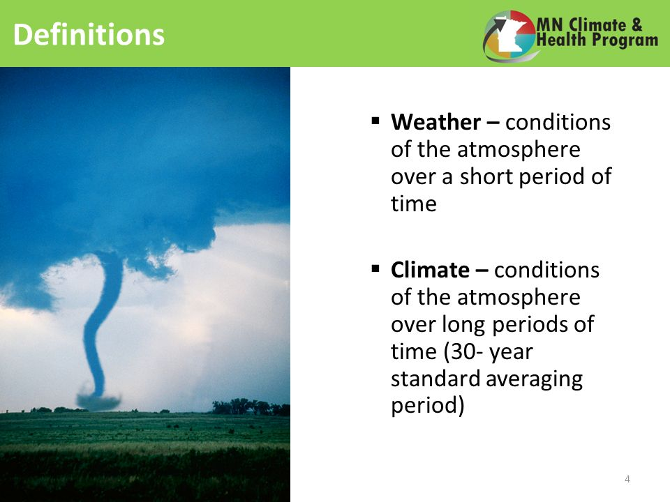 Definitions Weather – conditions of the atmosphere over a short period of time Climate – conditions of the atmosphere over long periods of time (30- year standard averaging period) 4