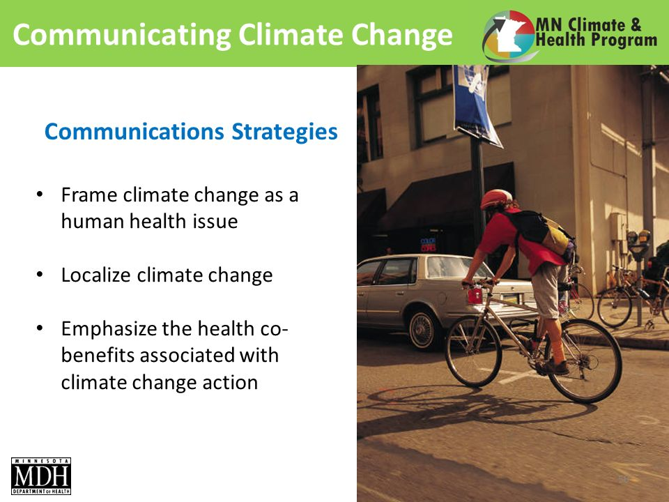 Communicating Climate Change Frame climate change as a human health issue Localize climate change Emphasize the health co- benefits associated with climate change action Communications Strategies 50