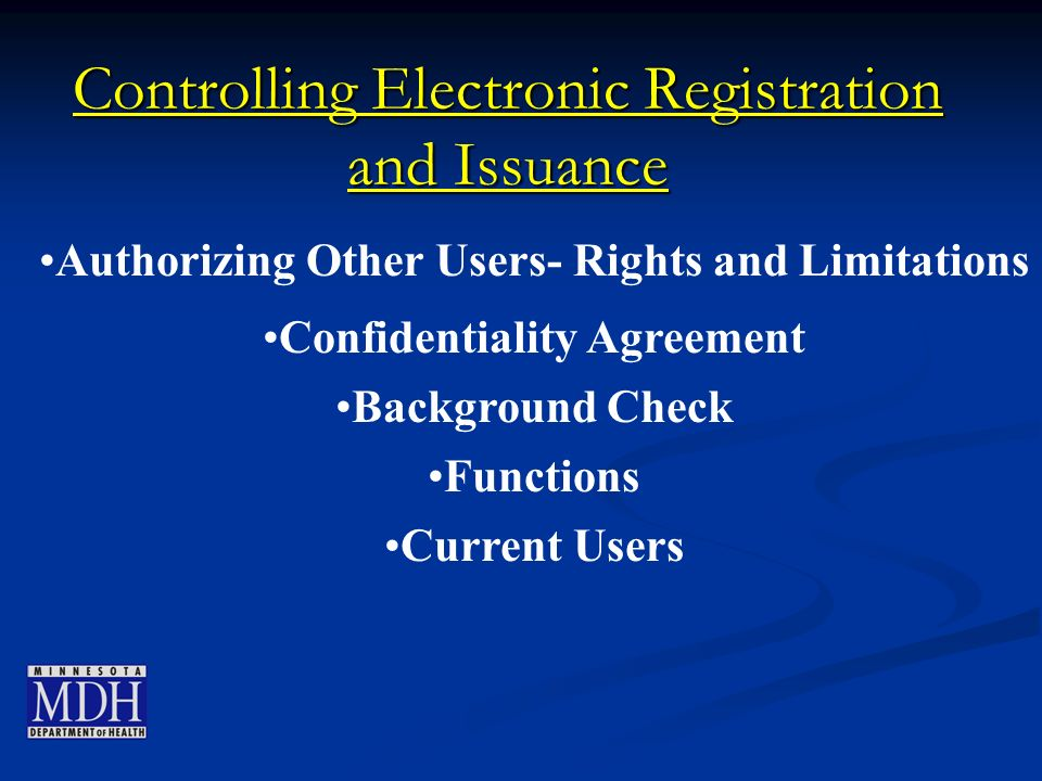 Controlling Electronic Registration and Issuance Authorizing Other Users- Rights and Limitations Confidentiality Agreement Background Check Functions Current Users