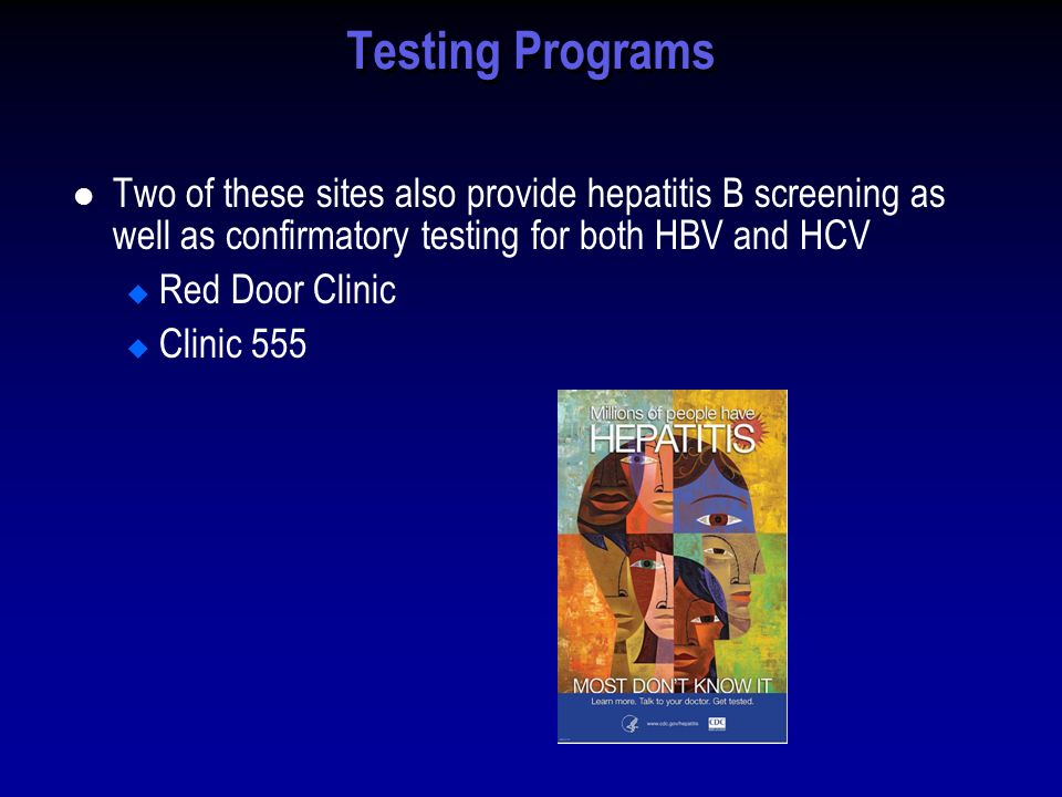 Testing Programs Two of these sites also provide hepatitis B screening as well as confirmatory testing for both HBV and HCV Red Door Clinic Clinic 555