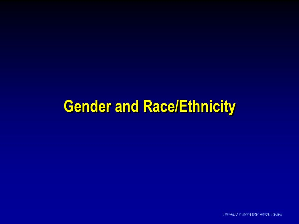 Gender and Race/Ethnicity HIV/AIDS in Minnesota: Annual Review