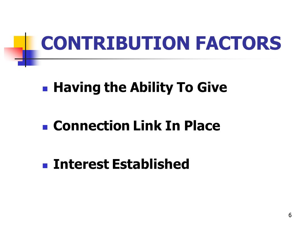 6 CONTRIBUTION FACTORS Having the Ability To Give Connection Link In Place Interest Established