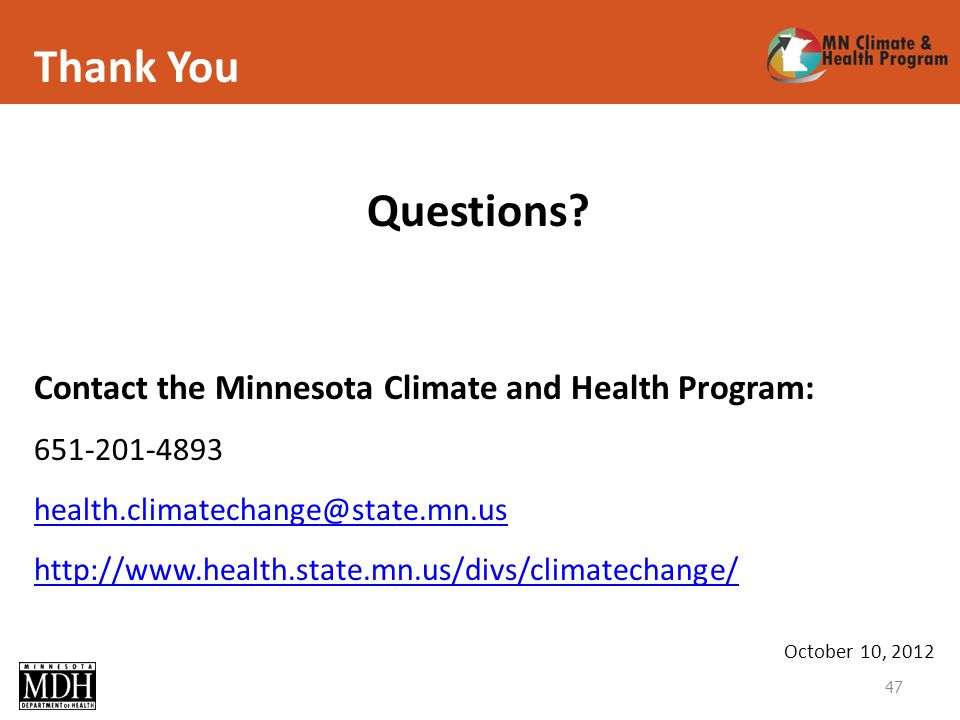 Thank You Contact the Minnesota Climate and Health Program: 651-201-4893 health.climatechange@state.mn.us http://www.health.state.mn.us/divs/climatechange/ 47 Questions.