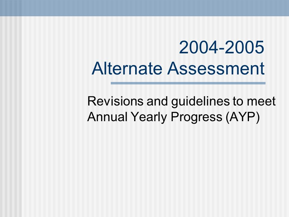 2004-2005 Alternate Assessment Revisions and guidelines to meet Annual Yearly Progress (AYP)