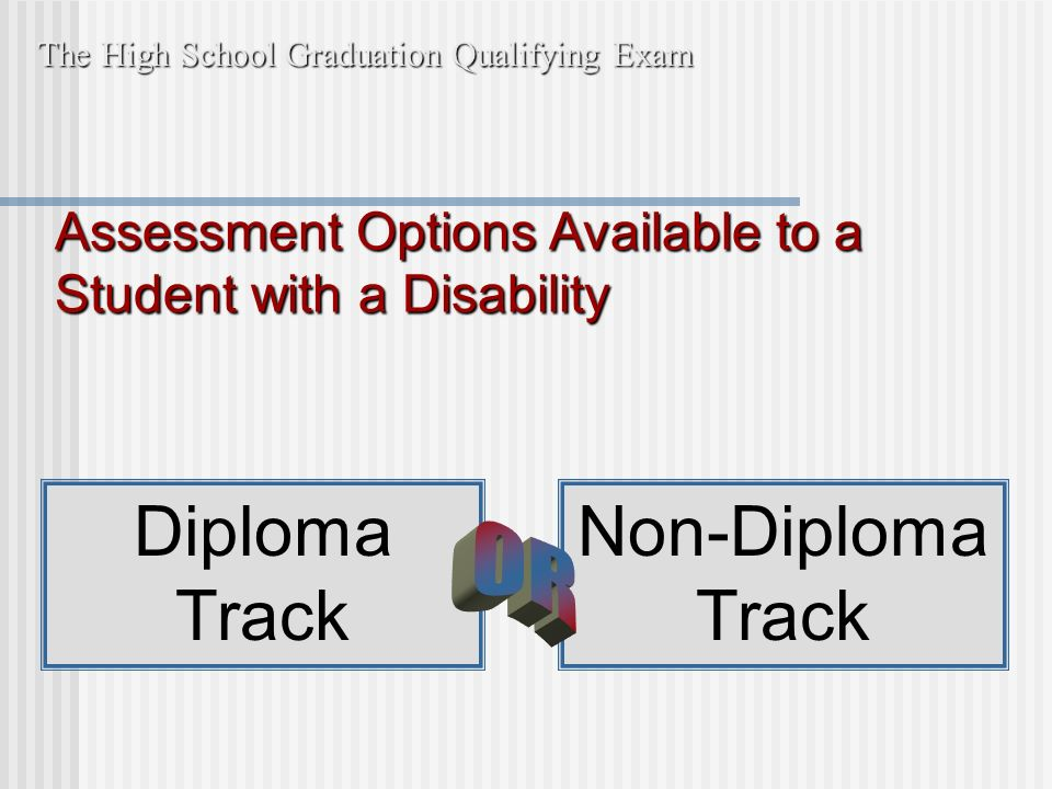 The High School Graduation Qualifying Exam Assessment Options Available to a Student with a Disability Diploma Track Non-Diploma Track