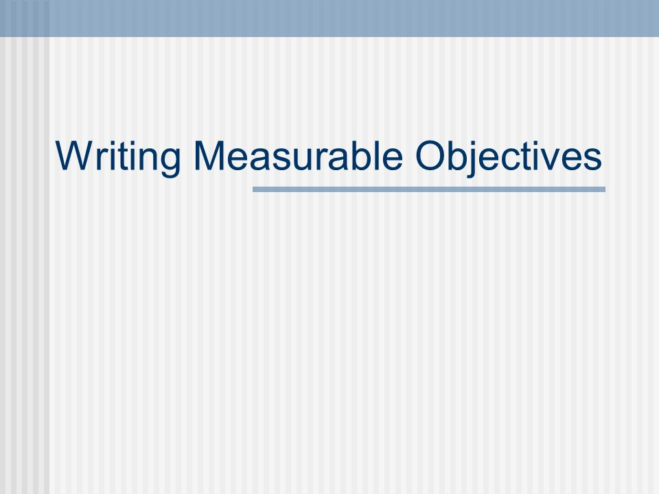 Writing Measurable Objectives