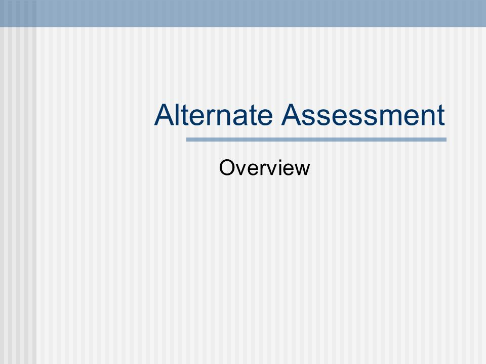 Alternate Assessment Overview