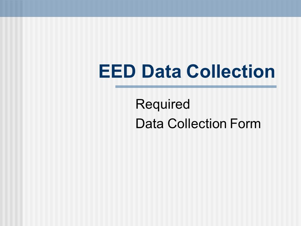 EED Data Collection Required Data Collection Form