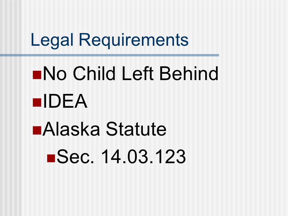 Legal Requirements No Child Left Behind IDEA Alaska Statute Sec. 14.03.123