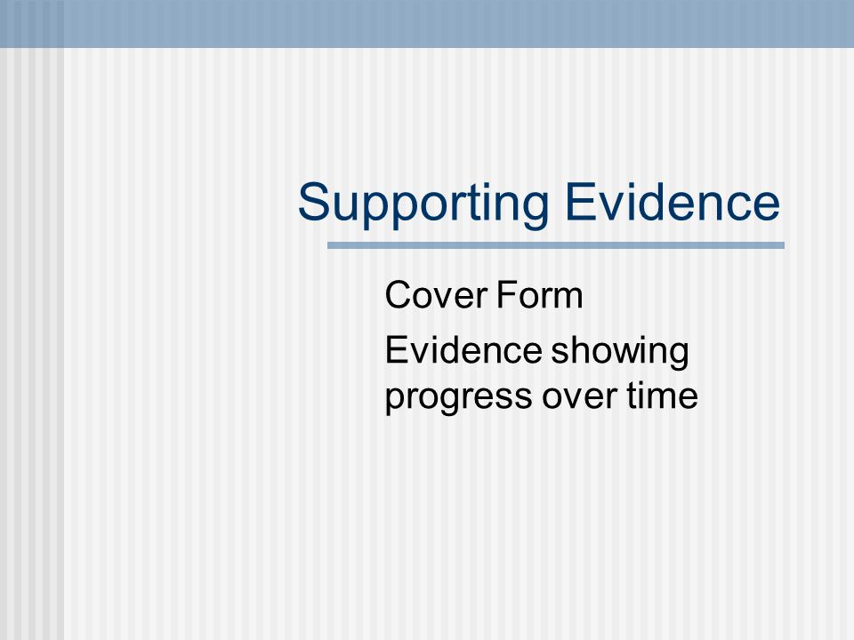 Supporting Evidence Cover Form Evidence showing progress over time