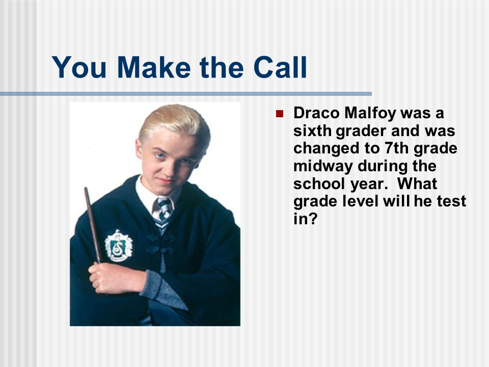 You Make the Call Draco Malfoy was a sixth grader and was changed to 7th grade midway during the school year.