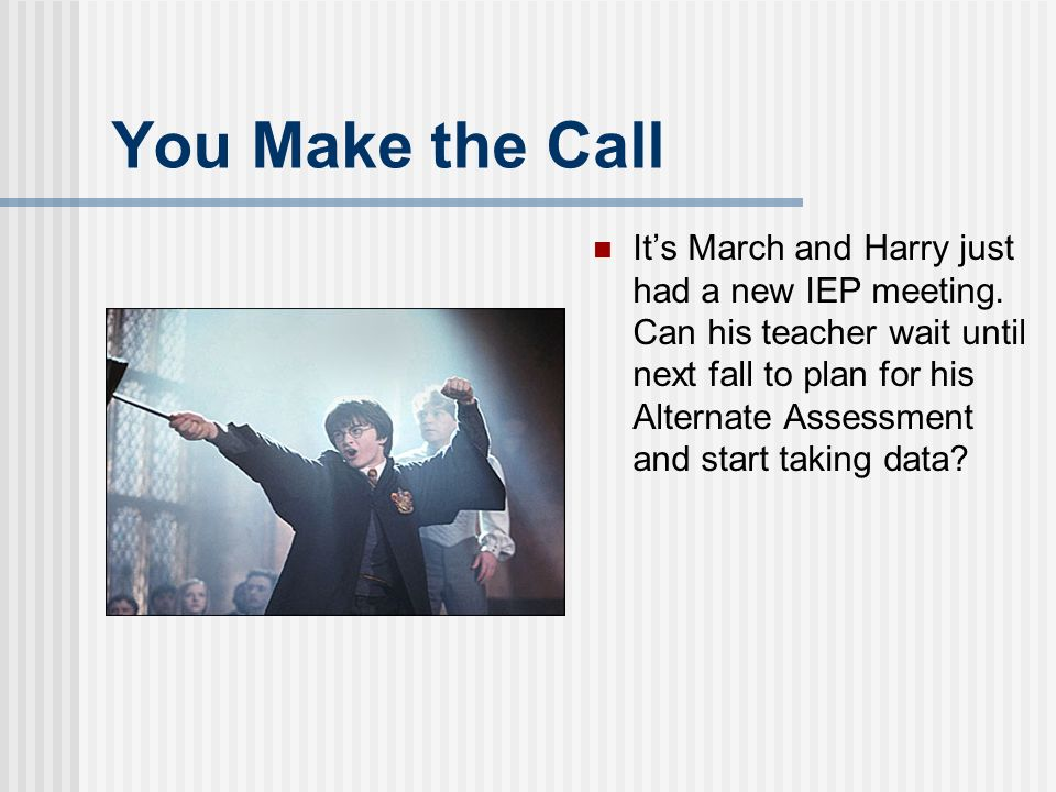 You Make the Call Its March and Harry just had a new IEP meeting.