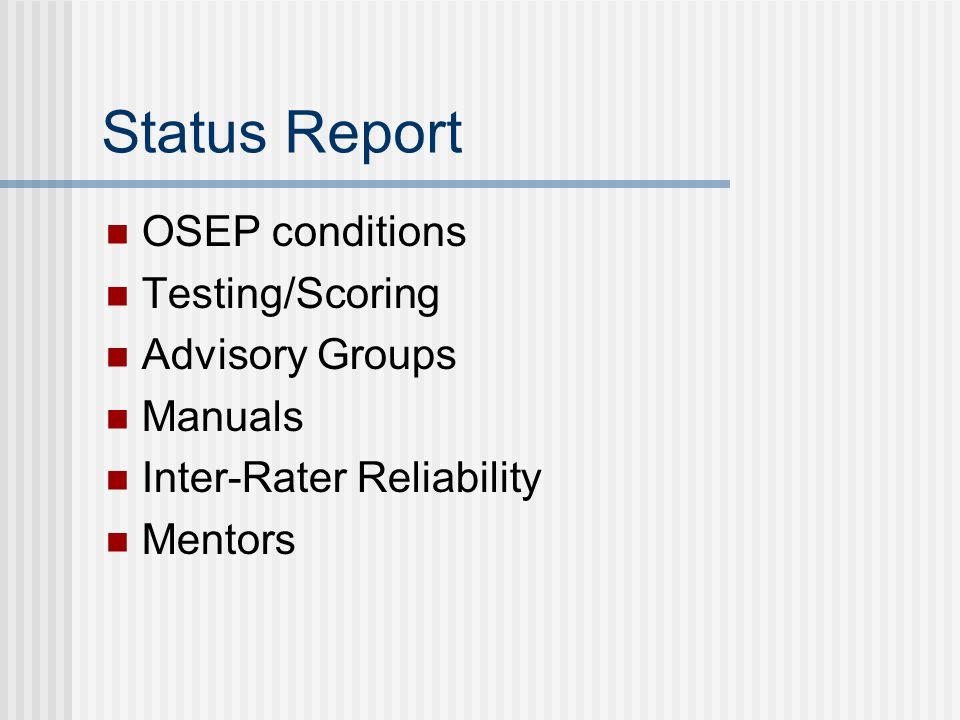 Status Report OSEP conditions Testing/Scoring Advisory Groups Manuals Inter-Rater Reliability Mentors