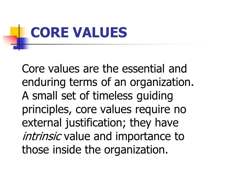 CORE VALUES Core values are the essential and enduring terms of an organization.
