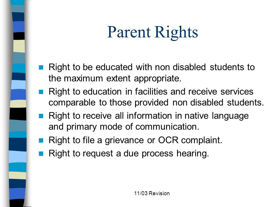 11/03 Revision Parent Rights Right to receive notice with respect to identification, evaluation, or placement/program change.