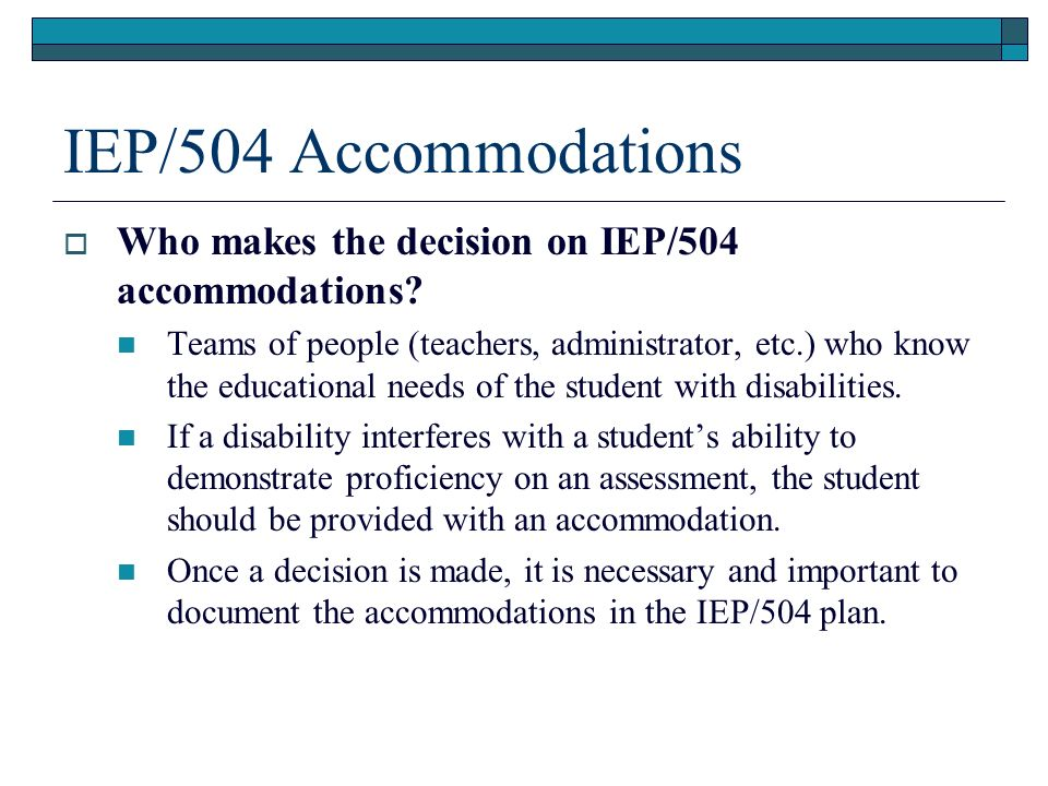 IEP/504 Accommodations Who makes the decision on IEP/504 accommodations.