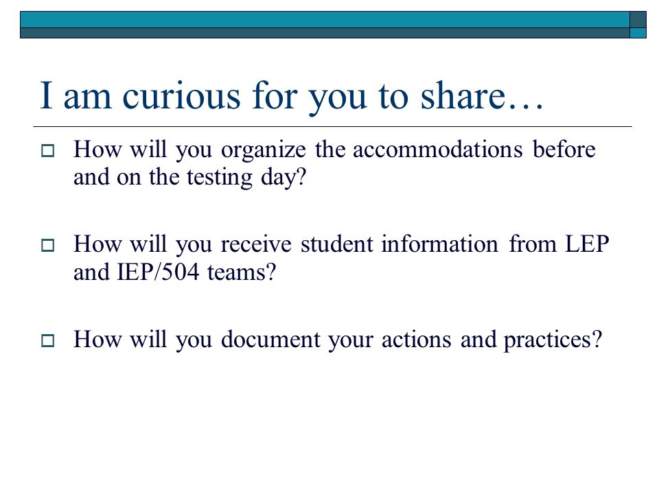 I am curious for you to share… How will you organize the accommodations before and on the testing day.