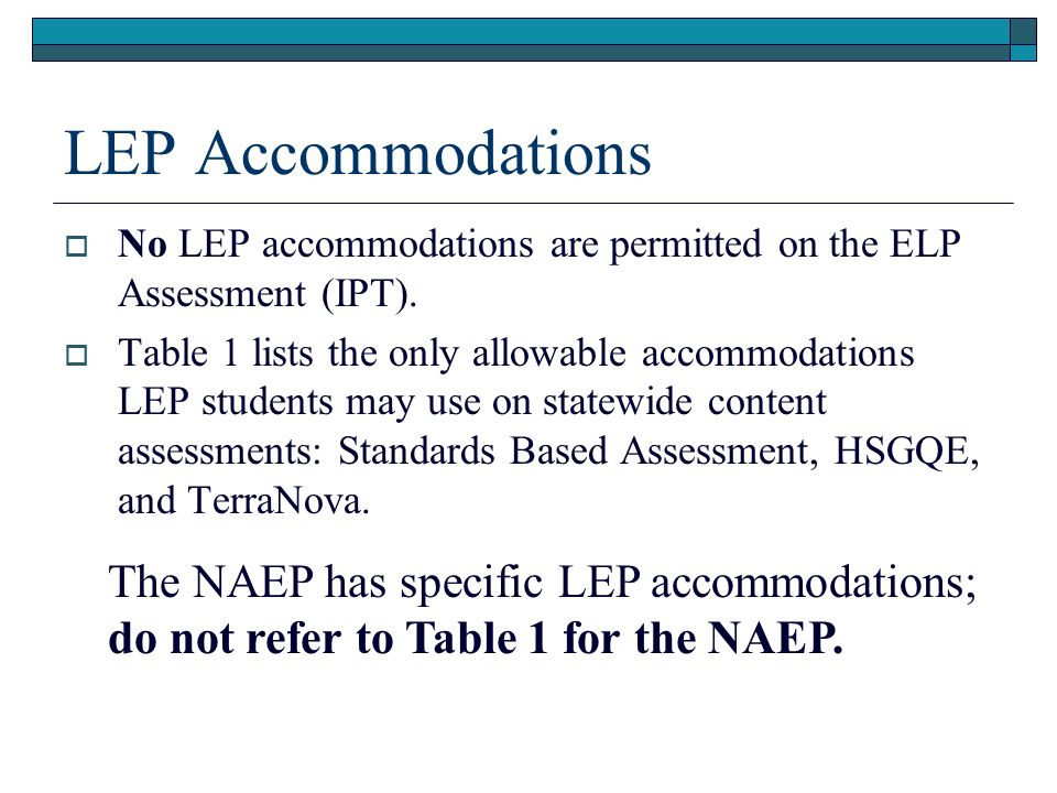 LEP Accommodations No LEP accommodations are permitted on the ELP Assessment (IPT).