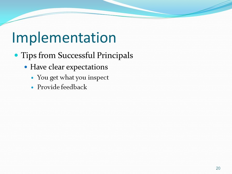 Implementation Tips from Successful Principals Have clear expectations You get what you inspect Provide feedback 20