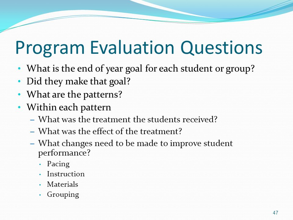 Program Evaluation Questions What is the end of year goal for each student or group.