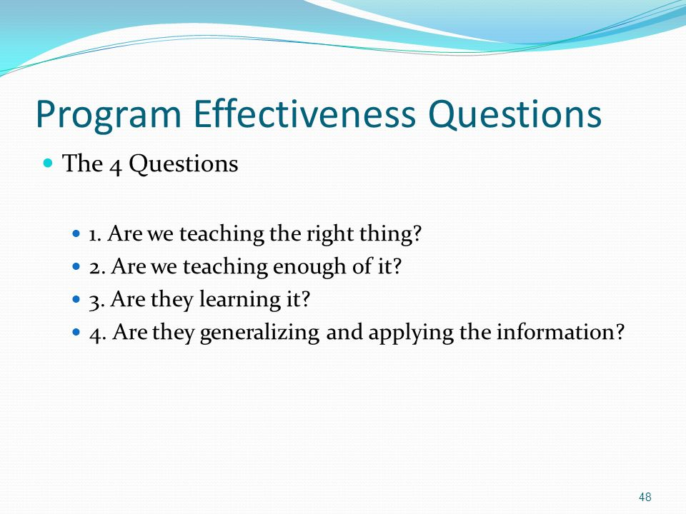 Program Effectiveness Questions The 4 Questions 1.