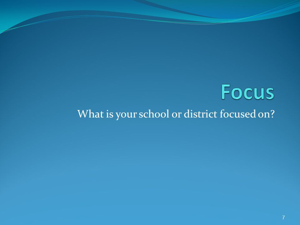 What is your school or district focused on 7