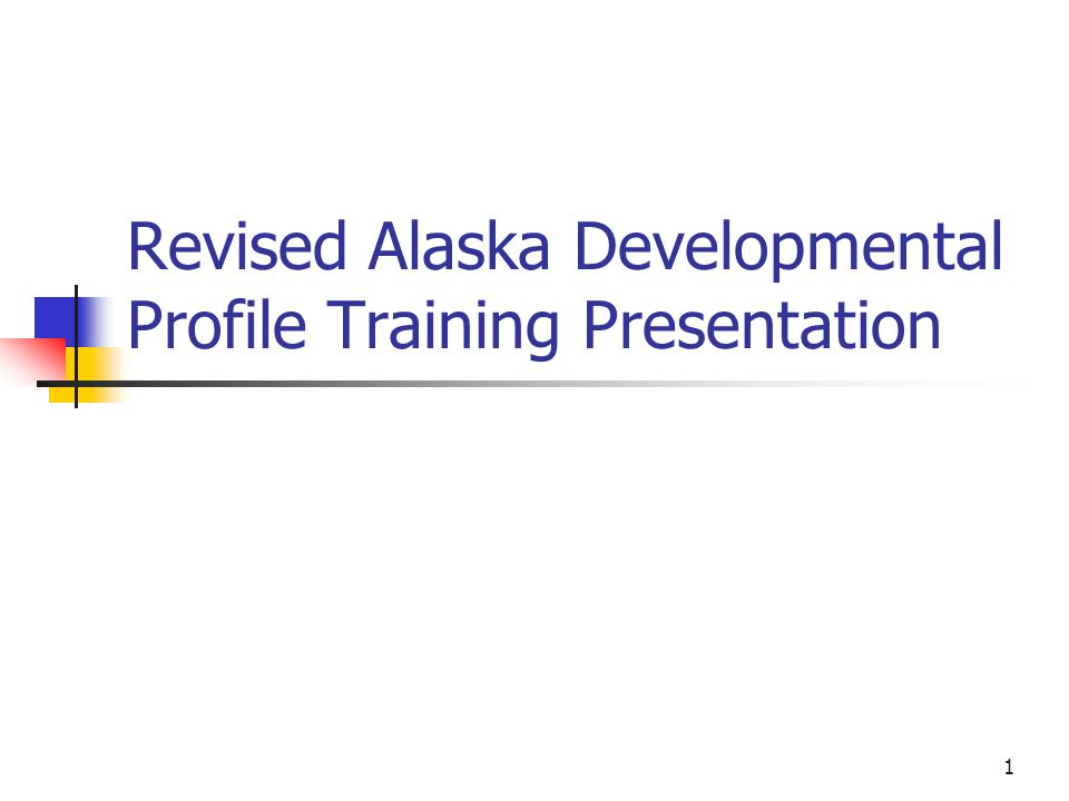 1 Revised Alaska Developmental Profile Training Presentation