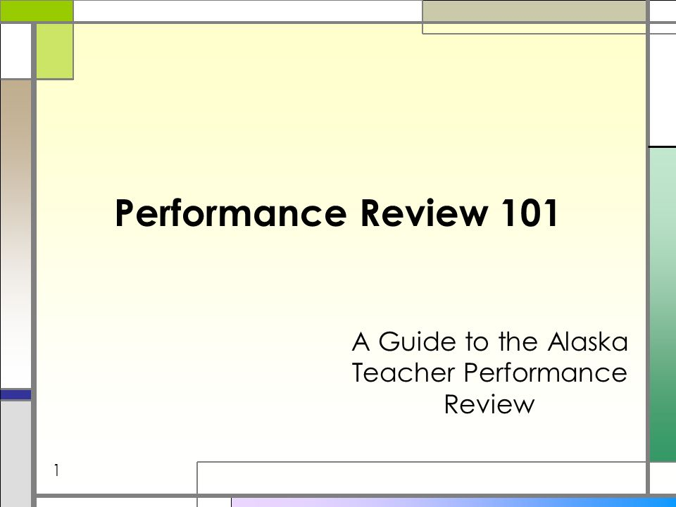 Performance Review 101 A Guide to the Alaska Teacher Performance Review 1