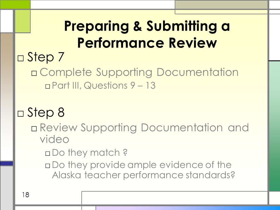 Preparing & Submitting a Performance Review Step 7 Complete Supporting Documentation Part III, Questions 9 – 13 Step 8 Review Supporting Documentation and video Do they match .