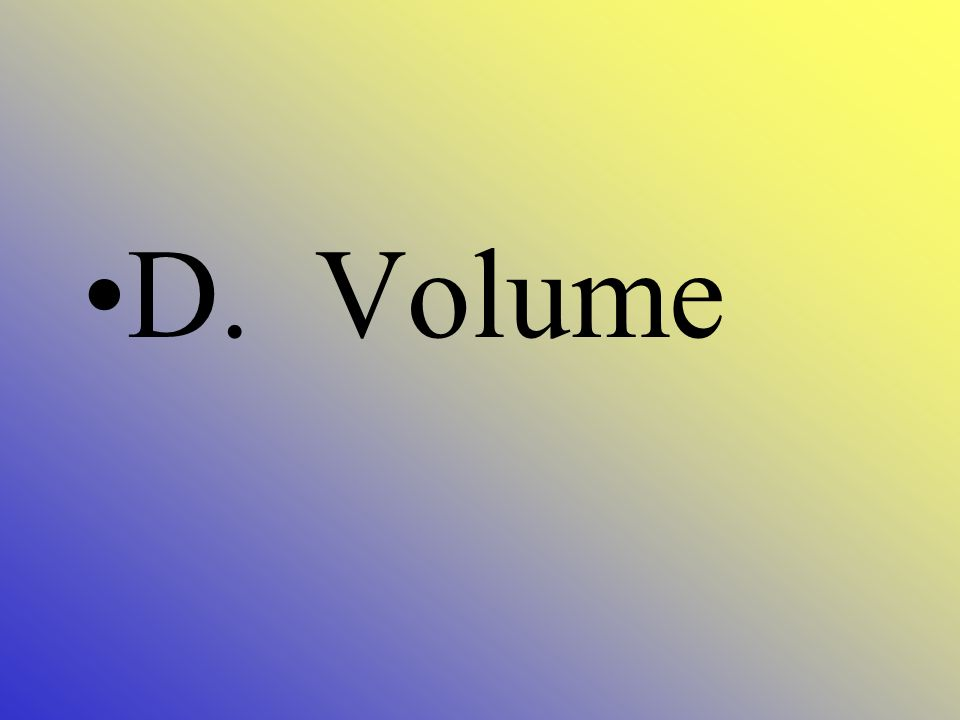 Which is not a state of matter A. Liquid B. Gas C. Solid D. volume
