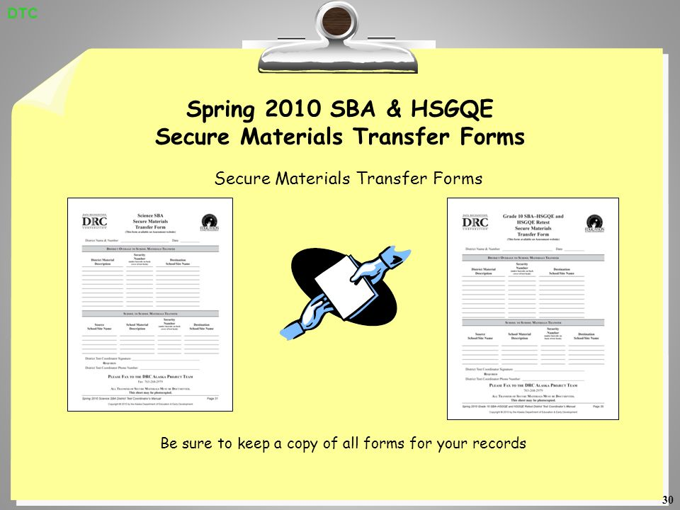 30 Spring 2010 SBA & HSGQE Secure Materials Transfer Forms Secure Materials Transfer Forms Be sure to keep a copy of all forms for your records DTC