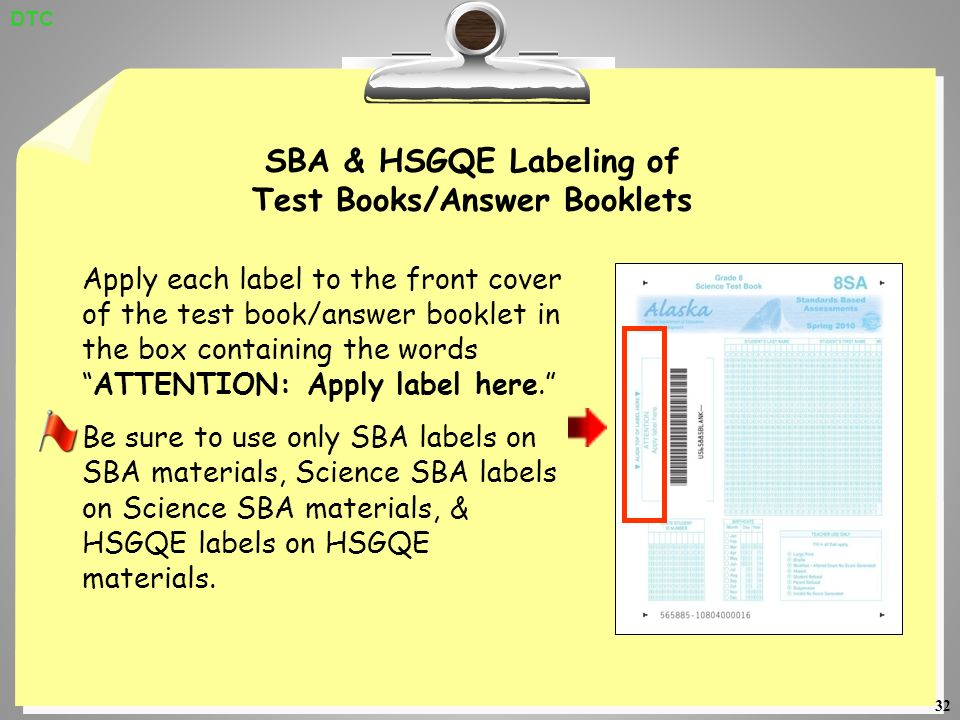 32 SBA & HSGQE Labeling of Test Books/Answer Booklets Apply each label to the front cover of the test book/answer booklet in the box containing the wordsATTENTION: Apply label here.