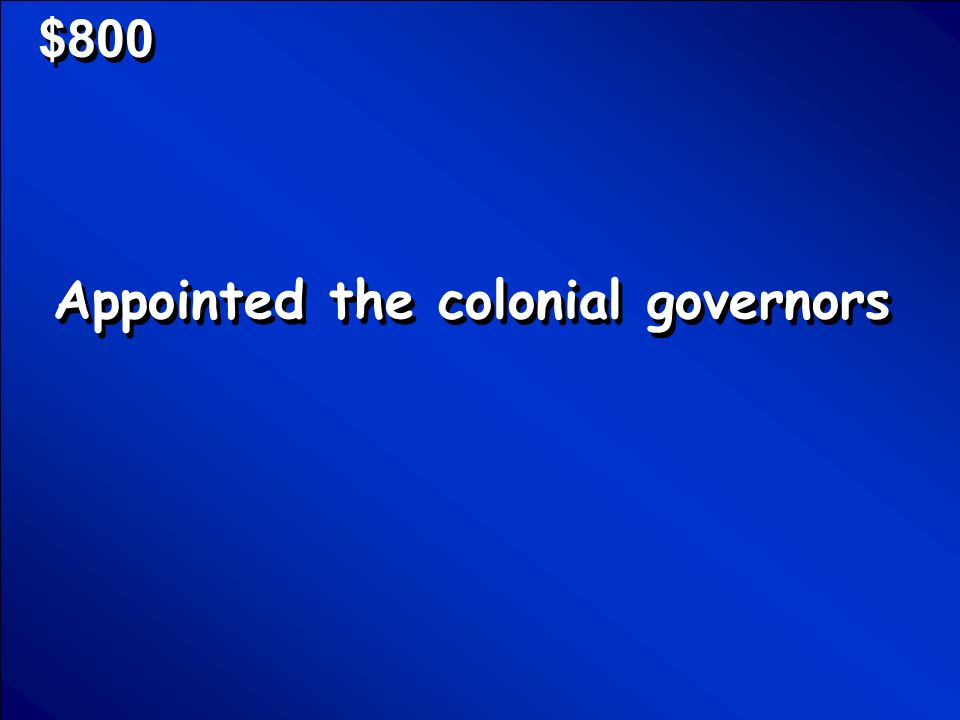 © Mark E. Damon - All Rights Reserved $600 Who are colonial governors Scores