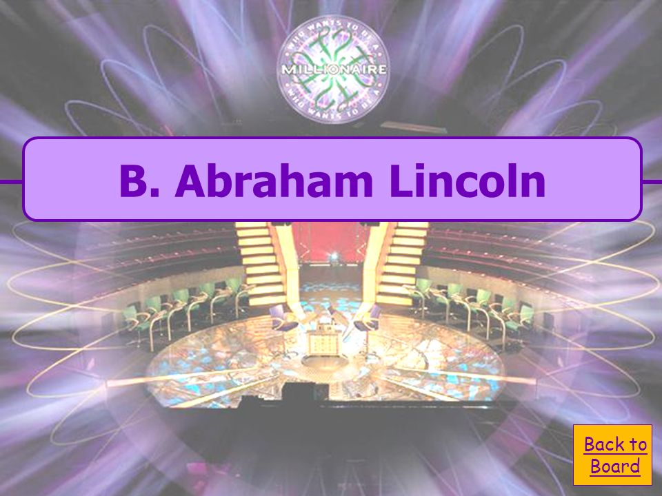 B. Abraham Lincoln Who was the 16th United States President that worked to free the slaves.