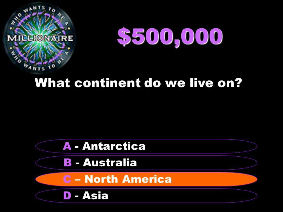 $500,000 What continent do we live on.